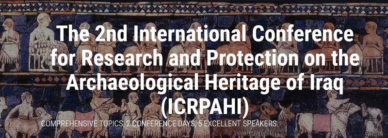 The 2nd International Conference for Research and Protection on the Archaeological Heritage of Iraq (ICRPAHI)